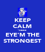 KEEP CALM 'cause EYE'M THE STRONGEST - Personalised Poster A4 size