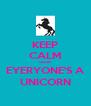 KEEP CALM cause EYERYONE'S A UNICORN - Personalised Poster A4 size