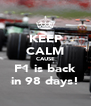 KEEP CALM CAUSE F1 is back in 98 days! - Personalised Poster A4 size