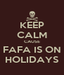 KEEP CALM CAUSE FAFA IS ON HOLIDAYS - Personalised Poster A4 size