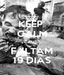 KEEP  CALM 'CAUSE FALTAM 19 DIAS - Personalised Poster A4 size