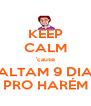 KEEP CALM 'cause FALTAM 9 DIAS PRO HARÉM - Personalised Poster A4 size