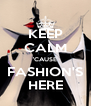 KEEP CALM 'CAUSE FASHION'S HERE - Personalised Poster A4 size