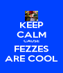 KEEP CALM CAUSE FEZZES ARE COOL - Personalised Poster A4 size