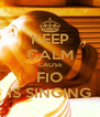 KEEP CALM CAUSE FIO IS SINGING - Personalised Poster A4 size