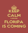 KEEP CALM CAUSE FLORIPA IS COMING - Personalised Poster A4 size