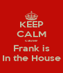 KEEP CALM cause Frank is In the House - Personalised Poster A4 size