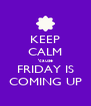 KEEP CALM 'cause FRIDAY IS COMING UP - Personalised Poster A4 size