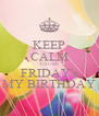 KEEP CALM 'CAUSE FRIDAY's MY BIRTHDAY - Personalised Poster A4 size