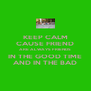 KEEP CALM CAUSE FRIEND ARE ALWAYS FRIENDS IN THE GOOD TIME AND IN THE BAD - Personalised Poster A4 size