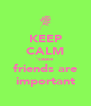 KEEP CALM 'cause friends are important - Personalised Poster A4 size
