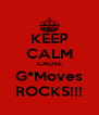 KEEP CALM CAUSE G*Moves ROCKS!!! - Personalised Poster A4 size