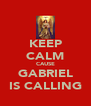 KEEP CALM CAUSE GABRIEL IS CALLING - Personalised Poster A4 size