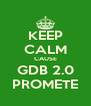 KEEP CALM CAUSE GDB 2.0 PROMETE - Personalised Poster A4 size