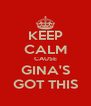 KEEP CALM CAUSE GINA'S GOT THIS - Personalised Poster A4 size