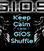 Keep Calm Cause GIOS Shuffle - Personalised Poster A4 size