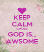 KEEP CALM CAUSE GOD IS... AWSOME - Personalised Poster A4 size