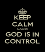 KEEP CALM CAUSE GOD IS IN CONTROL - Personalised Poster A4 size