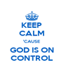 KEEP CALM 'CAUSE GOD IS ON CONTROL - Personalised Poster A4 size