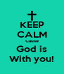 KEEP CALM Cause God is With you! - Personalised Poster A4 size