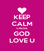 KEEP CALM CAUSE GOD LOVE U - Personalised Poster A4 size