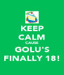 KEEP CALM CAUSE GOLU'S FINALLY 18! - Personalised Poster A4 size