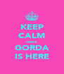 KEEP CALM cause GORDA IS HERE - Personalised Poster A4 size