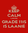 KEEP CALM CAUSE GRADE 11IS IS LAANIE - Personalised Poster A4 size