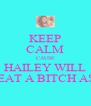 KEEP CALM CAUSE HAILEY WILL BEAT A BITCH ASS - Personalised Poster A4 size