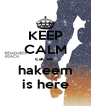 KEEP CALM cause  hakeem is here - Personalised Poster A4 size