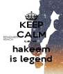 KEEP CALM cause  hakeem is legend - Personalised Poster A4 size
