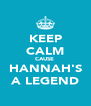 KEEP CALM CAUSE  HANNAH'S A LEGEND - Personalised Poster A4 size