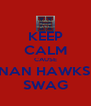 KEEP CALM CAUSE HANNAN HAWKS GOT SWAG - Personalised Poster A4 size