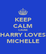 KEEP CALM CAUSE HARRY LOVES MICHELLE - Personalised Poster A4 size