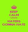 KEEP CALM CAUSE HATERS GONNA HATE - Personalised Poster A4 size