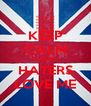 KEEP CALM CAUSE HATERS LOVE ME - Personalised Poster A4 size