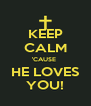 KEEP CALM 'CAUSE  HE LOVES YOU! - Personalised Poster A4 size