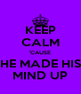 KEEP CALM 'CAUSE HE MADE HIS MIND UP - Personalised Poster A4 size