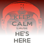 KEEP CALM CAUSE HE'S HERE - Personalised Poster A4 size