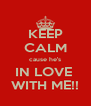 KEEP CALM  cause he's  IN LOVE  WITH ME!! - Personalised Poster A4 size