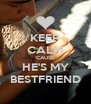 KEEP CALM 'CAUSE  HE'S MY BESTFRIEND - Personalised Poster A4 size