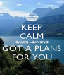 KEEP CALM CAUSE HEAVEN'S GOT A PLANS FOR YOU - Personalised Poster A4 size