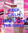 KEEP CALM CAUSE  HERE COME  THE GIRLS - Personalised Poster A4 size