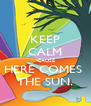 KEEP CALM 'CAUSE HERE COMES  THE SUN. - Personalised Poster A4 size