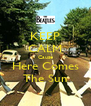 KEEP CALM Cause Here Comes The Sun - Personalised Poster A4 size