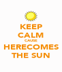 KEEP CALM CAUSE HERECOMES THE SUN - Personalised Poster A4 size