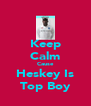 Keep Calm Cause Heskey Is Top Boy - Personalised Poster A4 size