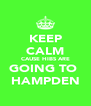 KEEP CALM CAUSE HIBS ARE GOING TO  HAMPDEN - Personalised Poster A4 size