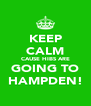 KEEP CALM CAUSE HIBS ARE GOING TO HAMPDEN! - Personalised Poster A4 size