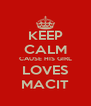 KEEP CALM CAUSE HIS GIRL LOVES MACIT - Personalised Poster A4 size